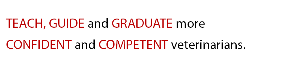 Teach, guide and graduate more confident and competent veterinarians
